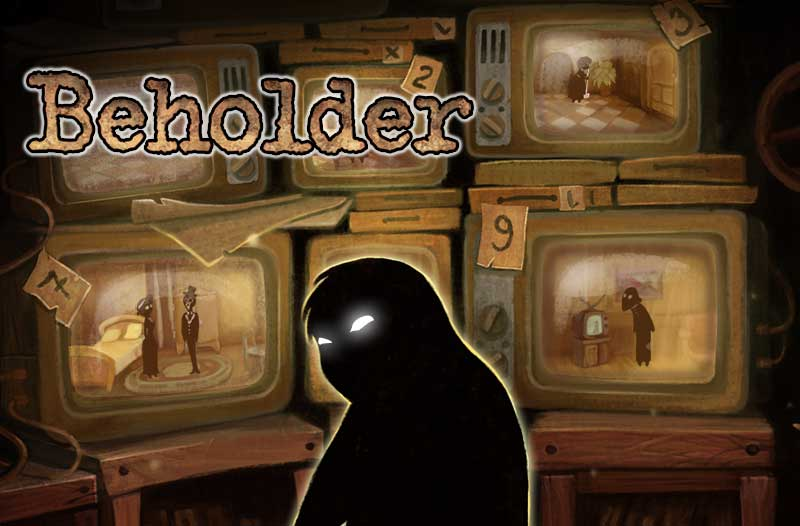 Beholder: Big Brother Isn't the Only One Watching