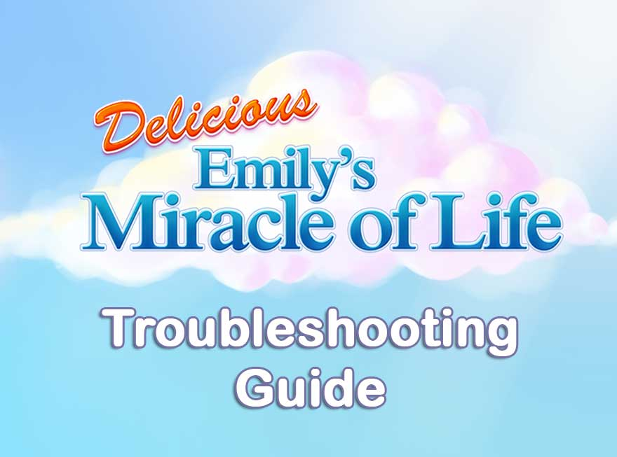 Delicious – Emily's Miracle of Life Troubleshooting Guide