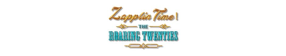 Zapplin Time! The Roaring Twenties